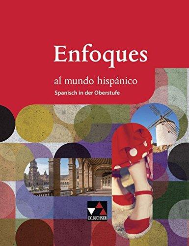 Enfoques al mundo hispánico - Spanisch in der Oberstufe / Enfoques al mundo hispánico Schülerband: Spanisches Lesebuch für die Oberstufe