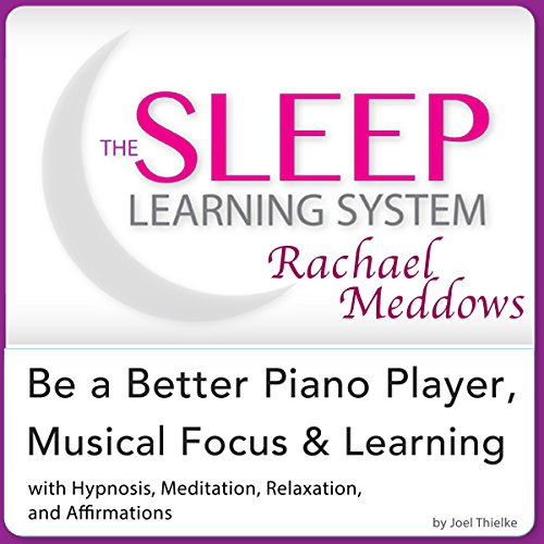 Be a Better Piano Player, Musical Focus and Learning audiobook cover art