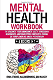 Mental Health Workbook: 6 Books in 1: The Attachment Theory, Abandonment Anxiety, Depression in Relationships, Addiction Recovery, Complex PTSD, Trauma, CBT Therapy, EMDR and Somatic Psychotherapy