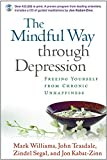 The Mindful Way through Depression - Freeing Yourself from Chronic Unhappiness