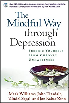 The Mindful Way through Depression: Freeing Yourself from Chronic Unhappiness by [Mark Williams]