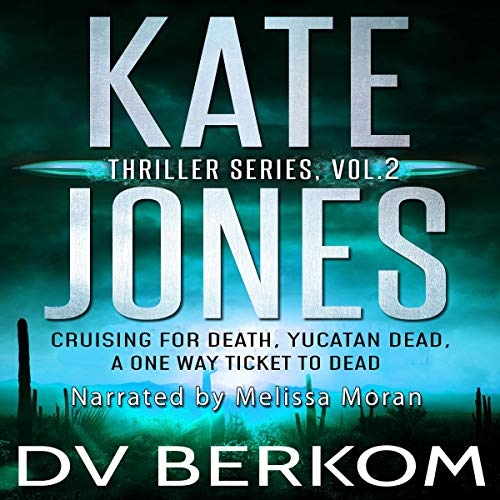 The Kate Jones Thriller Series, Vol. 2: Cruising for Death, Yucatan Dead, A One Way Ticket to Dead cover art