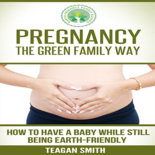 Pregnancy the Green Family Way audiobook cover art