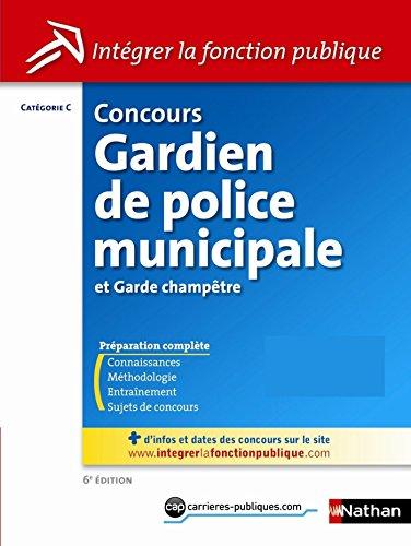 Concours Gardien de police municipale et garde champêtre - Catégorie C - Intégrer la fonction publique - 2013