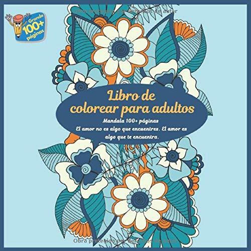 Libro de colorear para adultos Mandala 100+ páginas - El amor no es algo que encuentres. El amor es algo que te encuentra