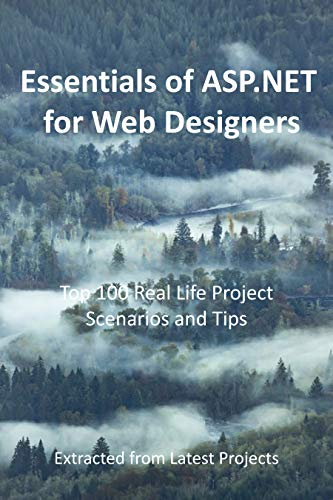 Essentials of ASP.NET for Web Designers : Top 100 Real Life Project Scenarios and Tips: Extracted from Latest Projects (English Edition)