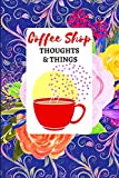 Coffee Shop Thoughts & Things: Journal for Coffee Lovers and Frequent Coffee Shop Goers