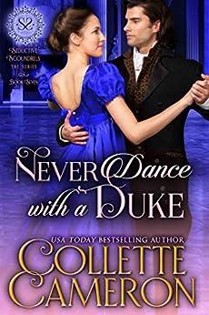 Never Dance with a Duke: A Regency Romance (Seductive Scoundrels Book 7) by [Collette Cameron, Seductive Scoundrels]