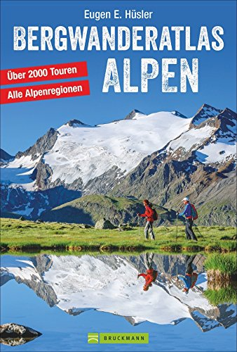 Bergwanderatlas Alpen: 2000 Touren zwischen Wien und Nizza