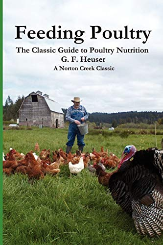 Feeding Poultry: The Classic Guide to Poultry Nutrition for Chickens, Turkeys, Ducks, Geese, Gamebirds, and Pigeons