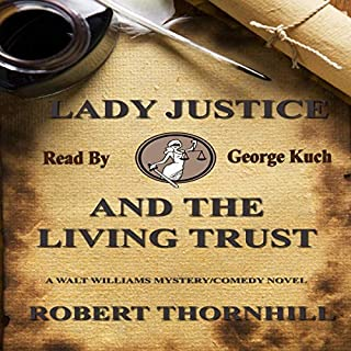Lady Justice and the Living Trust                   By:                                                                                                                                 Robert Thornhill                               Narrated by:                                                                                                                                 George Kuch                      Length: 3 hrs and 20 mins     Not rated yet     Overall 0.0