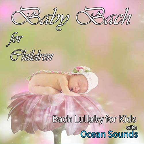 Baby Bach for Children: Bach Lullaby for Kids with Ocean Sounds