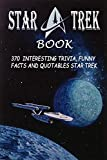 Star Trek Book: 370 Interesting Trivia, Funny Facts and Quotables Star Trek