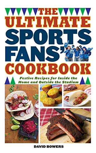 The Ultimate Sports Fans' Cookbook: Festive Recipes for Inside the Home and Outside the Stadium (English Edition)