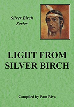 Light From Silver Birch: The Teachings of Silver Birch. by [Pam Riva, Silver Birch]