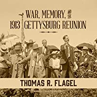 War, Memory, and the 1913 Gettysburg Reunion