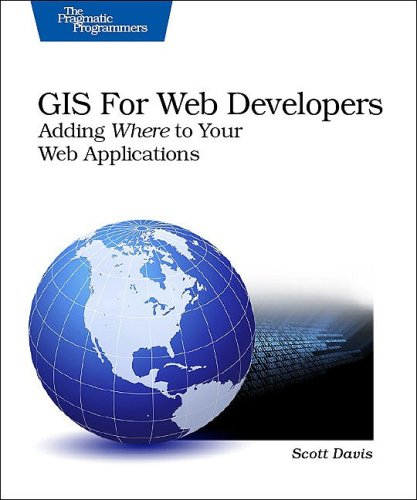 GIS for Web Developers: Adding 'Where' to Your Web Applications