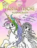 Das fantastische Ausmalbuch - Feen, Elfen, Meerjungfrauen & Einhörner: Bonus kostenlose Malvorlagen zum Ausdrucken (Malspaß mit Buntstiften und Wachsmalstiften, Band 1)