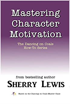 Mastering Character Motivation (The Dancing on Coals How-To Series Book 3) by [Sherry Lewis]