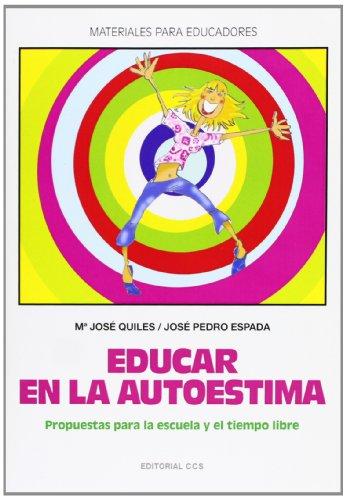 Educar En La Autoestima -1ª Edic: Propuestas para la escuela y el tiempo libre: 78 (Materiales para educadores)