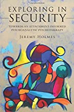 Exploring in Security: Towards an Attachment-Informed Psychoanalytic Psychotherapy