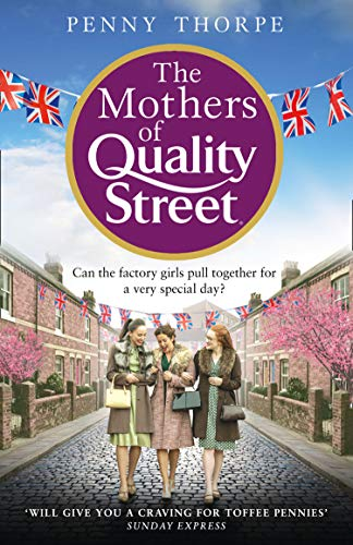 The Mothers of Quality Street: A warm historical novel full of friendship and community – the perfect read to curl up with this Christmas (Quality Street, Book 2) (English Edition)