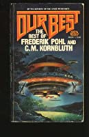 Our Best: The Best of Frederik Pohl and C.M. Kornbluth 0671656201 Book Cover
