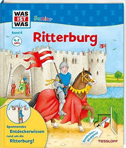WAS IST WAS Junior Band 6. Ritterburg: Wie sieht es auf der Ritterburg aus? Was macht ein Ritter in seiner Freizeit? Wer arbeitet auf einer Burg? (WAS IST WAS Junior Sachbuch, Band 6)