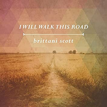 I Will Walk This Road