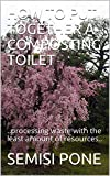 HOW TO PUT TOGETHER A COMPOSTING TOILET: ..processing waste with the least amount of resources..