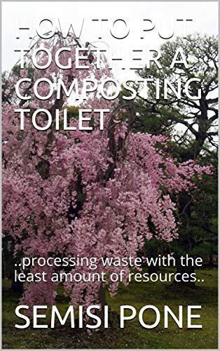 HOW TO PUT TOGETHER A COMPOSTING TOILET: ..processing waste with the least...