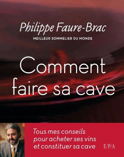 Comment faire sa cave (Philippe Faure-Brac)