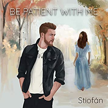 Be Patient With Me