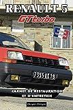 RENAULT 5 GT TURBO: CARNET DE RESTAURATION ET D'ENTRETIEN