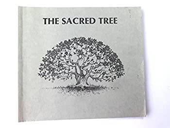 The Sacred Tree: Reflections on Native American Spirituality 1896905005 Book Cover