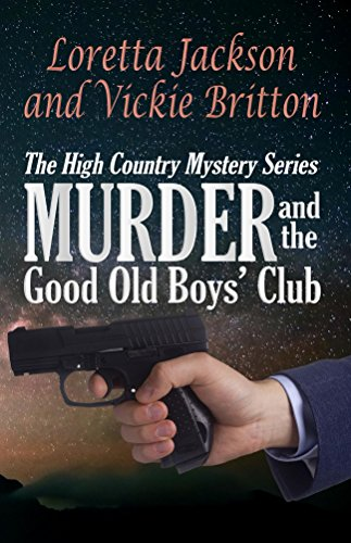 Book: Murder and the Good Old Boys' Club (The High Country Mystery Series Book 7) by Loretta Jackson and Vickie Britton