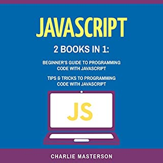 JavaScript: 2 Books in 1: Beginner's Guide + Tips and Tricks to Programming Code with JavaScript                   By:                                                                                                                                 Charlie Masterson                               Narrated by:                                                                                                                                 Keith McCarthy                      Length: 3 hrs and 15 mins     3 ratings     Overall 3.0