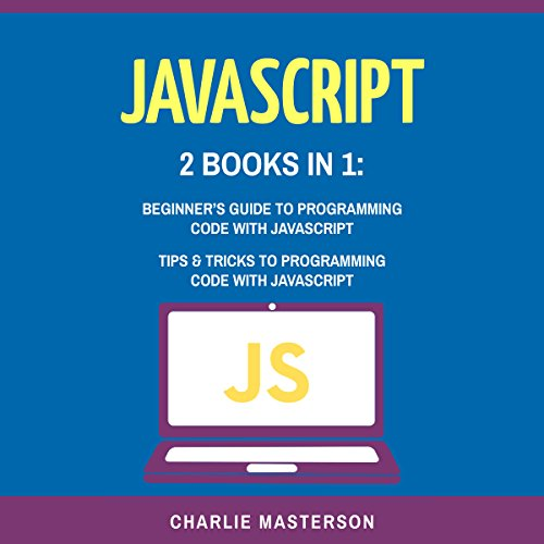 JavaScript: 2 Books in 1: Beginner's Guide + Tips and Tricks to Programming Code with JavaScript audiobook cover art