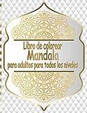 Libro de colorear Mandala para adultos para todos los niveles: Libro de Colorear Mandalas de Colorear para Adultos, Excelente Pasatiempo anti estrés para relajarse con bellísimas Mandalas