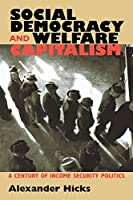 Social Democracy & Welfare Capitalism: A Century of Income Security Politics
