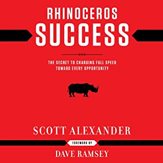 Rhinoceros Success     The Secret to Charging Full Speed toward Every Opportunity              By:                                                                                                                                 Scott Alexander                               Narrated by:                                                                                                                                 Scott Alexander                      Length: 1 hr and 33 mins     1,343 ratings     Overall 4.5