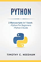 Python: 2 Manuscripts in 1 book:  -Python For Beginners  -Python 3 Guide