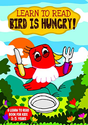 Learn to Read : Bird is Hungry! - A Learn to Read Book for Kids 3-5: A sight words story for toddlers, kindergarten kids and preschoolers