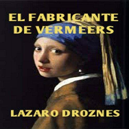 El Fabricante de Vermeers [Vermeer's Counterfeiter] audiobook cover art