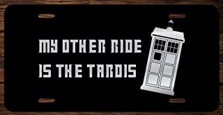 Dr. Who My Other Ride is A Tardis Vanity Front License Plate Tag KCE056