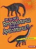Can You Tell a Brachiosaurus from an Apatosaurus? (Lightning Bolt Books ® ― Dinosaur Look-Alikes)