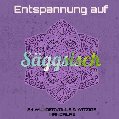 Entspannung auf Säggsisch: Witziges Mandala-Ausmalbuch für Erwachsene mit sächsischen (Schimpf)-Wörtern