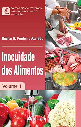 Inocuidade dos Alimentos - Volume 1 (Coleção Ciência, Tecnologia, Engenharia de Alimentos e Nutrição)