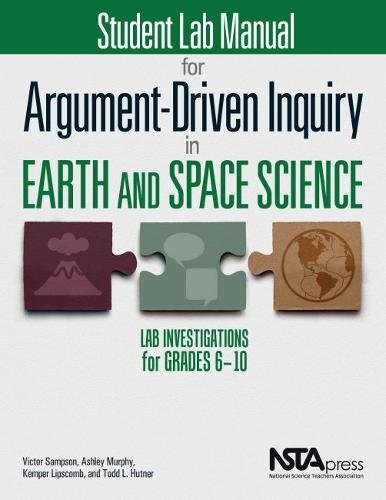 Compare Textbook Prices for Student Lab Manual for Argument-Driven Inquiry in Earth and Space Science: Lab Investigations for Grades 6 10 - PB349X6S  ISBN 9781681405988 by Victor Sampson,Ashley Murphy,Kemper Lipscomb,Todd L. Hutner