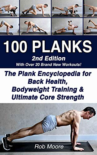 100 PLANKS: The Plank Encyclopedia for Back Health, Bodyweight Training, and Ultimate Core Strength (English Edition)